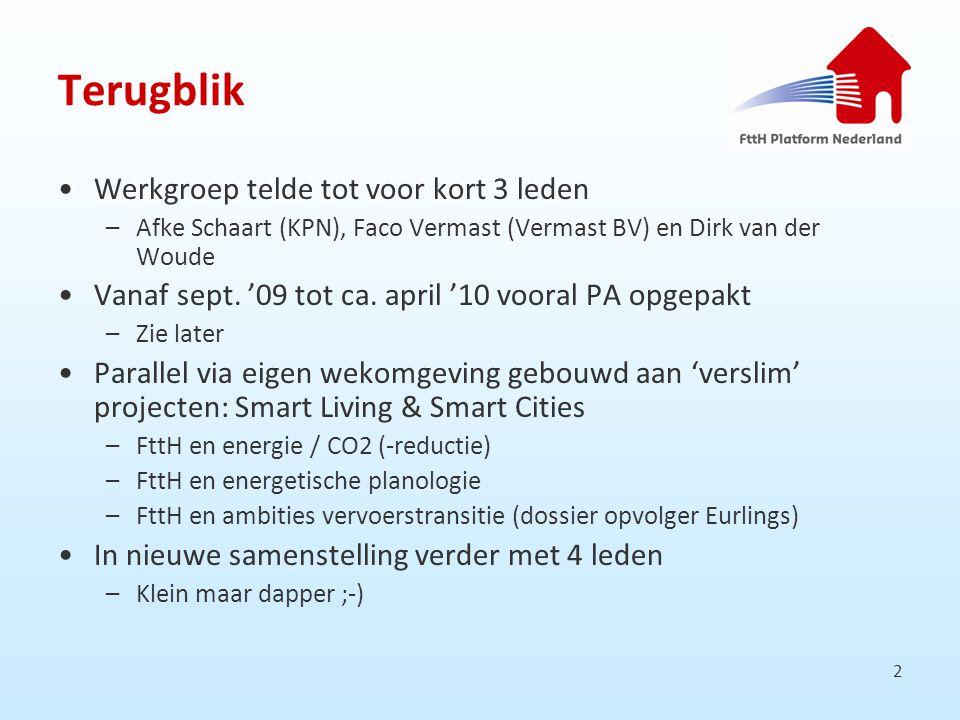 2 Terugblik Werkgroep telde tot voor kort 3 leden –Afke Schaart (KPN), Faco Vermast (Vermast BV) en Dirk van der Woude Vanaf sept.