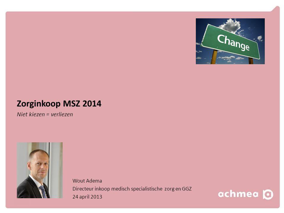 Zorginkoop MSZ 2014 Niet kiezen = verliezen Wout Adema Directeur inkoop medisch specialistische zorg en GGZ 24 april 2013