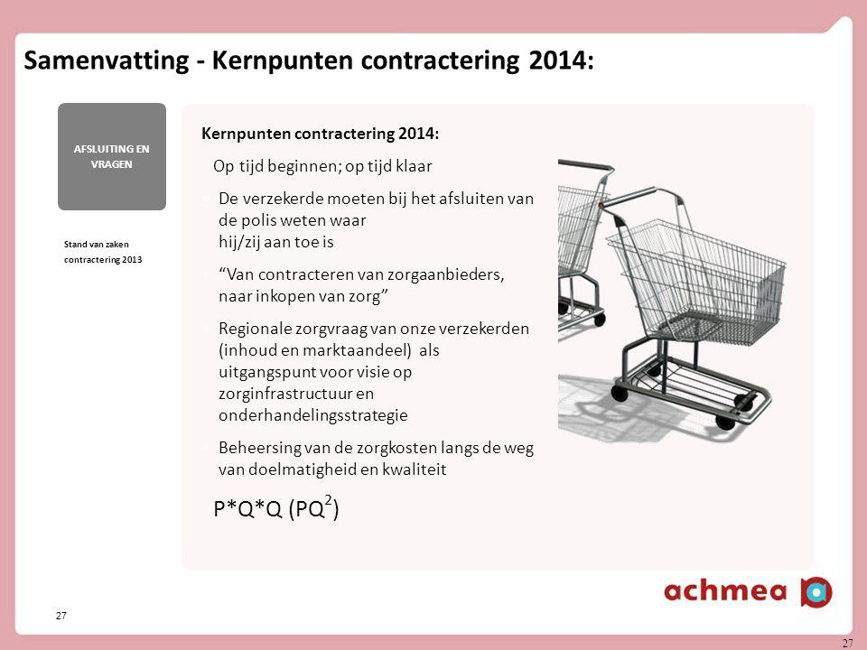 27 Achmea divisie Zorg & Gezondh eid 27 Samenvatting - Kernpunten contractering 2014: Vragen en discussie Stand van zaken contractering 2013 AFSLUITIN