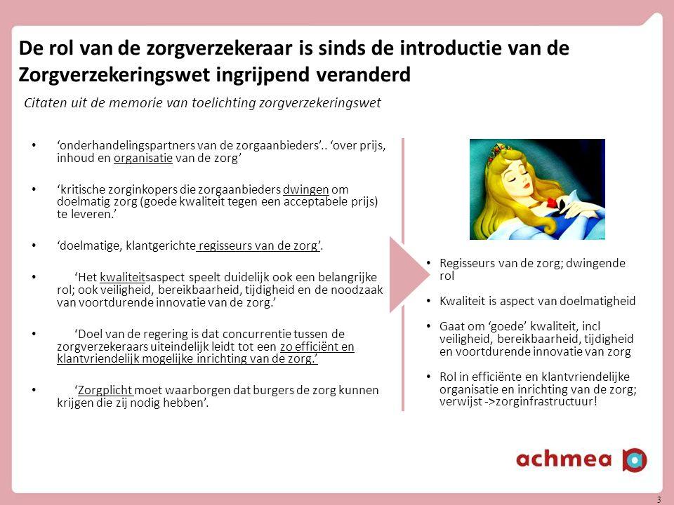 3 De rol van de zorgverzekeraar is sinds de introductie van de Zorgverzekeringswet ingrijpend veranderd 'onderhandelingspartners van de zorgaanbieders'..