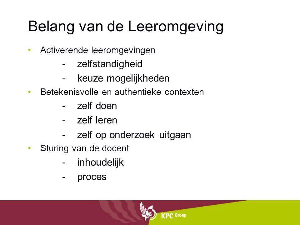 Belang van de Leeromgeving Activerende leeromgevingen -zelfstandigheid -keuze mogelijkheden Betekenisvolle en authentieke contexten -zelf doen -zelf l