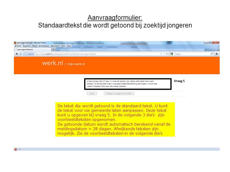 Aanvraagformulier: Standaardtekst die wordt getoond bij zoektijd jongeren De tekst die wordt getoond is de standaard tekst. U kunt de tekst voor uw ge