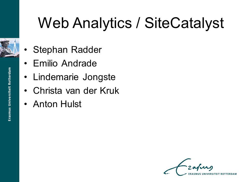 Web Analytics / SiteCatalyst Stephan Radder Emilio Andrade Lindemarie Jongste Christa van der Kruk Anton Hulst