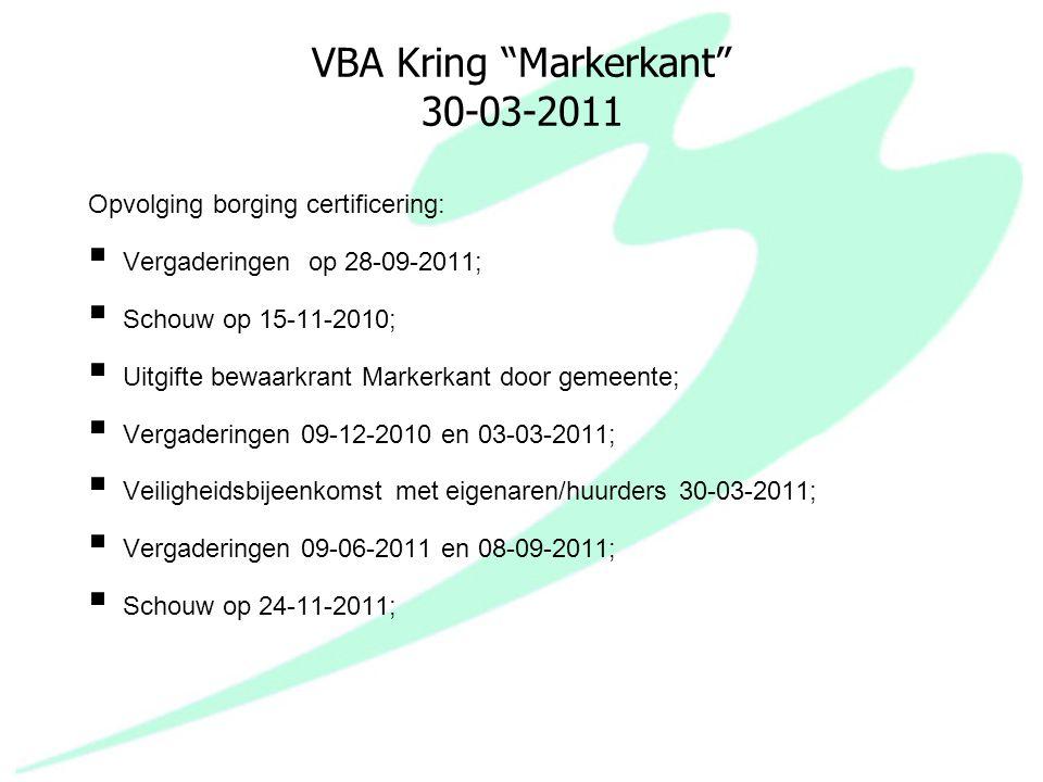 """VBA Kring """"Markerkant"""" 30-03-2011 Opvolging borging certificering:  Vergaderingen op 28-09-2011;  Schouw op 15-11-2010;  Uitgifte bewaarkrant Marke"""