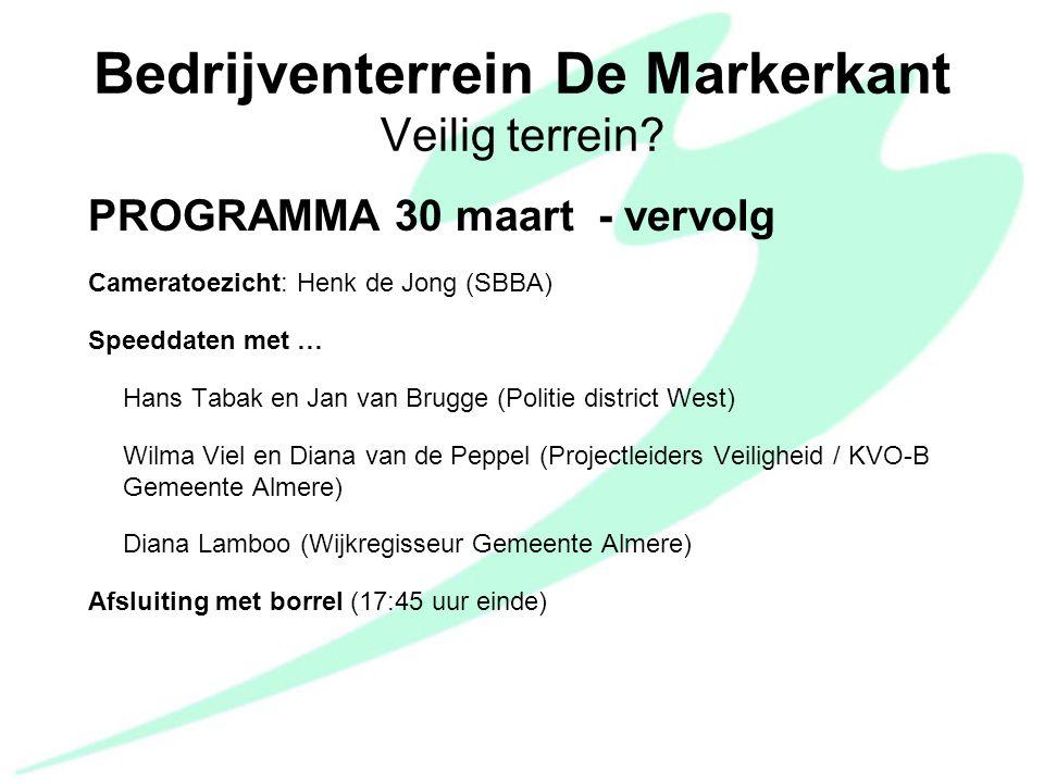 PROGRAMMA 30 maart - vervolg Cameratoezicht: Henk de Jong (SBBA) Speeddaten met … Hans Tabak en Jan van Brugge (Politie district West) Wilma Viel en D