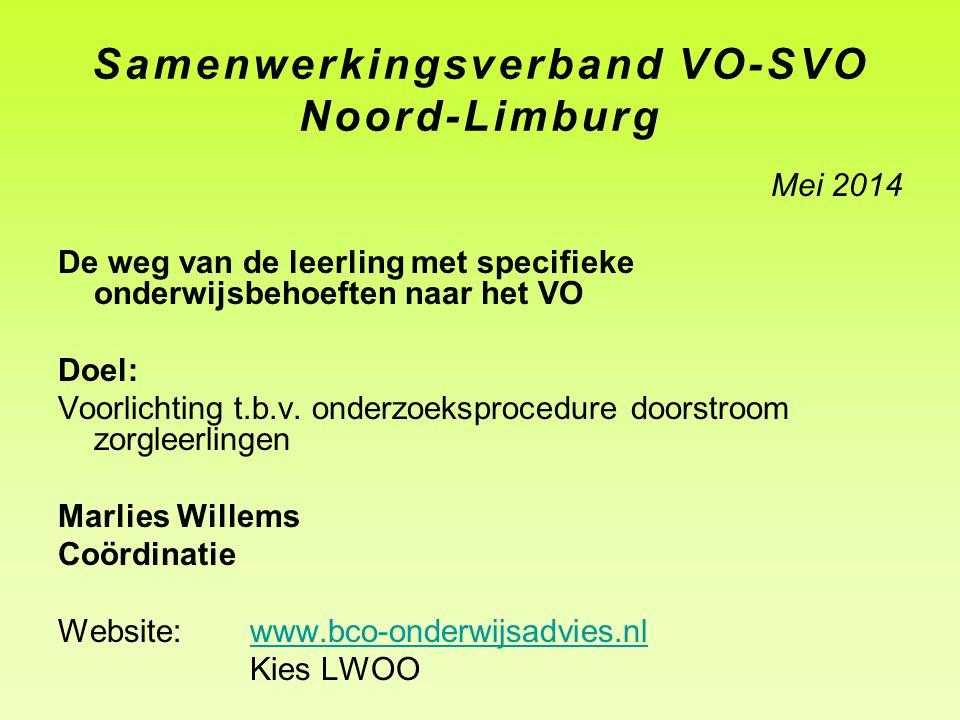 Samenwerkingsverband VO-SVO Noord-Limburg Mei 2014 De weg van de leerling met specifieke onderwijsbehoeften naar het VO Doel: Voorlichting t.b.v. onde