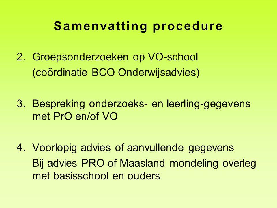 Samenvatting procedure 2.Groepsonderzoeken op VO-school (coördinatie BCO Onderwijsadvies) 3.Bespreking onderzoeks- en leerling-gegevens met PrO en/of