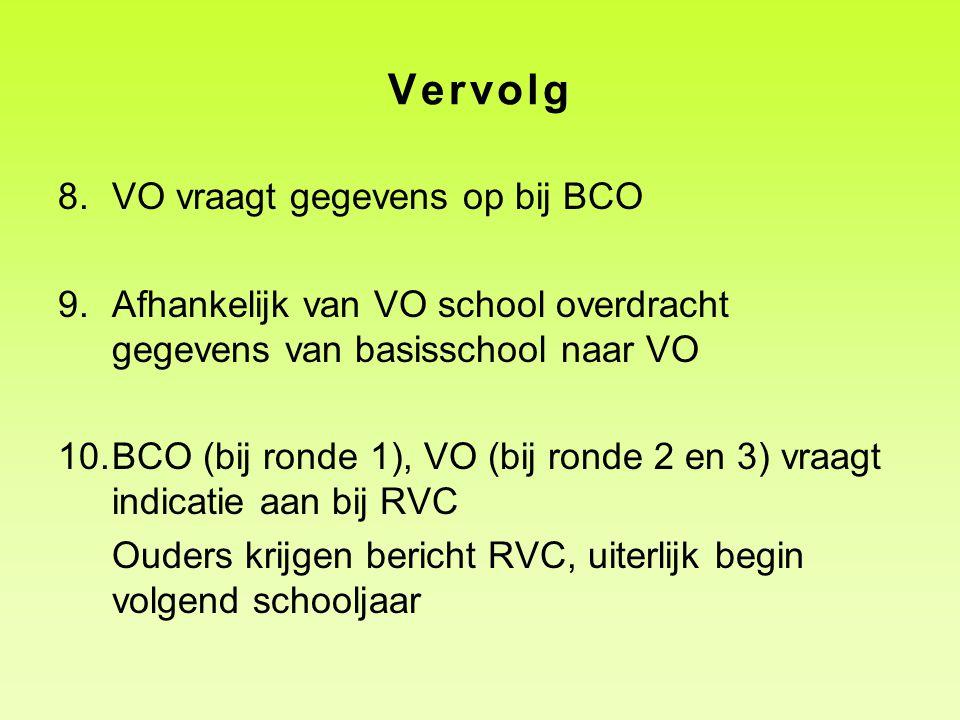 Vervolg 8.VO vraagt gegevens op bij BCO 9.Afhankelijk van VO school overdracht gegevens van basisschool naar VO 10.BCO (bij ronde 1), VO (bij ronde 2