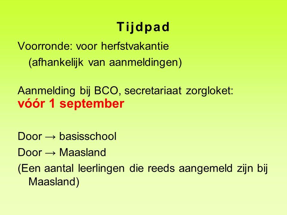 Tijdpad Voorronde: voor herfstvakantie (afhankelijk van aanmeldingen) Aanmelding bij BCO, secretariaat zorgloket: vóór 1 september Door → basisschool