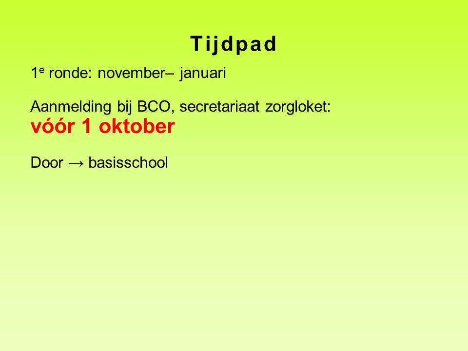 Tijdpad 1 e ronde: november– januari Aanmelding bij BCO, secretariaat zorgloket: vóór 1 oktober Door → basisschool