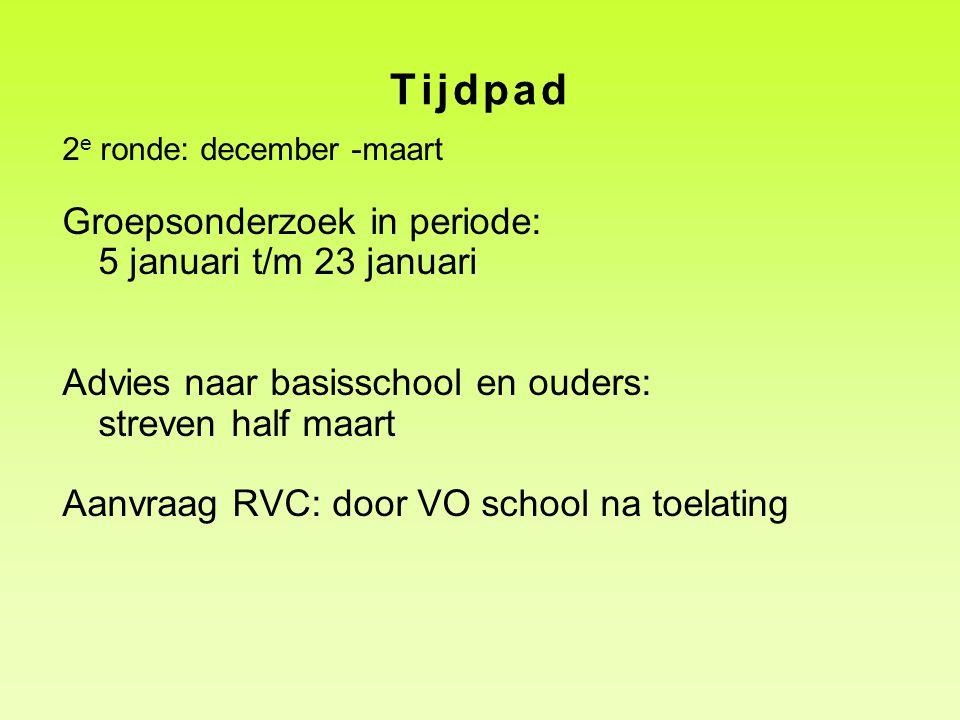 Tijdpad 2 e ronde: december -maart Groepsonderzoek in periode: 5 januari t/m 23 januari Advies naar basisschool en ouders: streven half maart Aanvraag