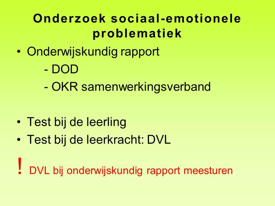 Onderzoek sociaal-emotionele problematiek Onderwijskundig rapport - DOD - OKR samenwerkingsverband Test bij de leerling Test bij de leerkracht: DVL !