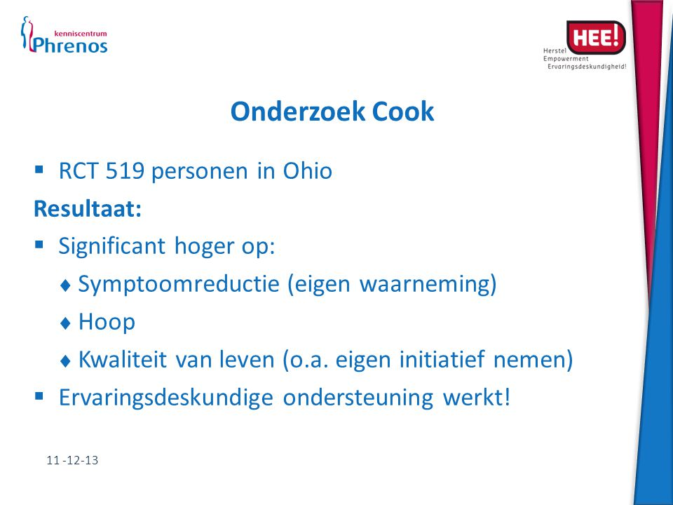 Onderzoek Cook  RCT 519 personen in Ohio Resultaat:  Significant hoger op:  Symptoomreductie (eigen waarneming)  Hoop  Kwaliteit van leven (o.a.