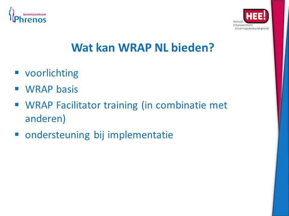 Wat kan WRAP NL bieden?  voorlichting  WRAP basis  WRAP Facilitator training (in combinatie met anderen)  ondersteuning bij implementatie