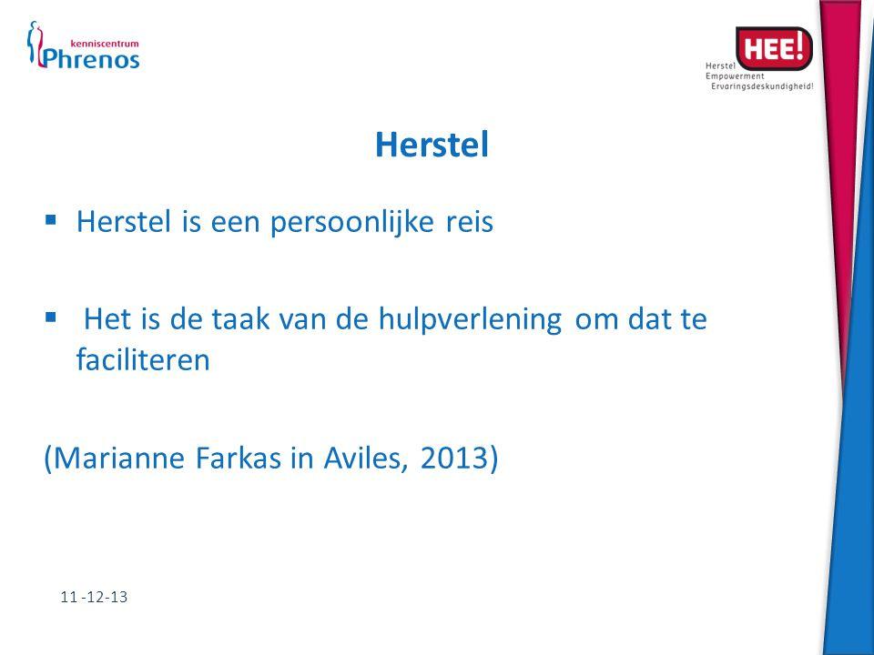Herstel  Herstel is een persoonlijke reis  Het is de taak van de hulpverlening om dat te faciliteren (Marianne Farkas in Aviles, 2013) 11 -12-13