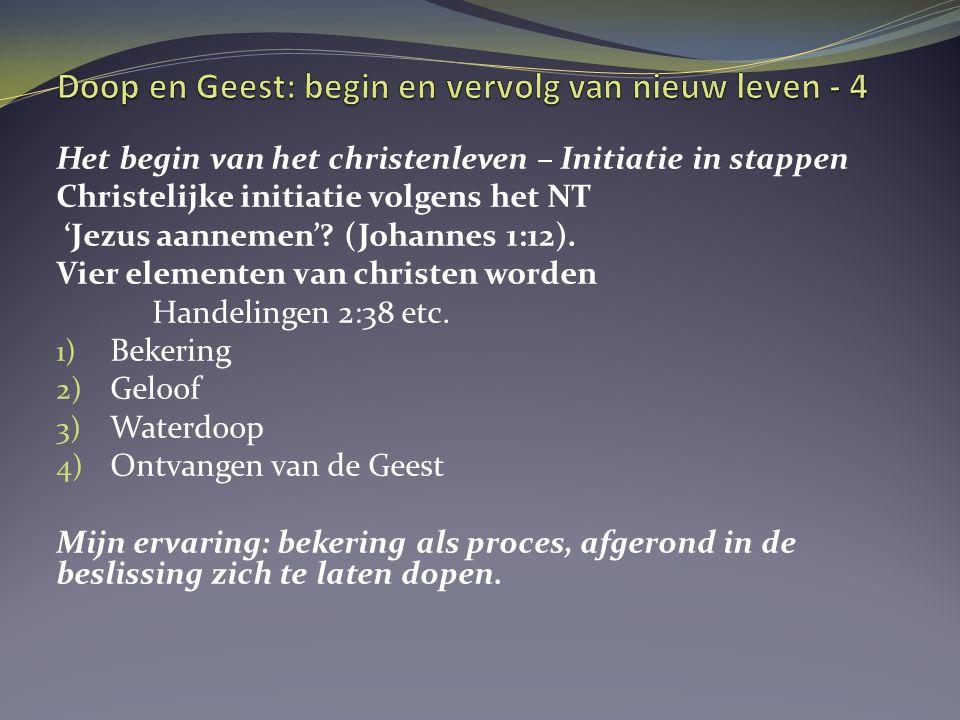 Het begin van het christenleven – Initiatie in stappen Christelijke initiatie volgens het NT 'Jezus aannemen'? (Johannes 1:12). Vier elementen van chr