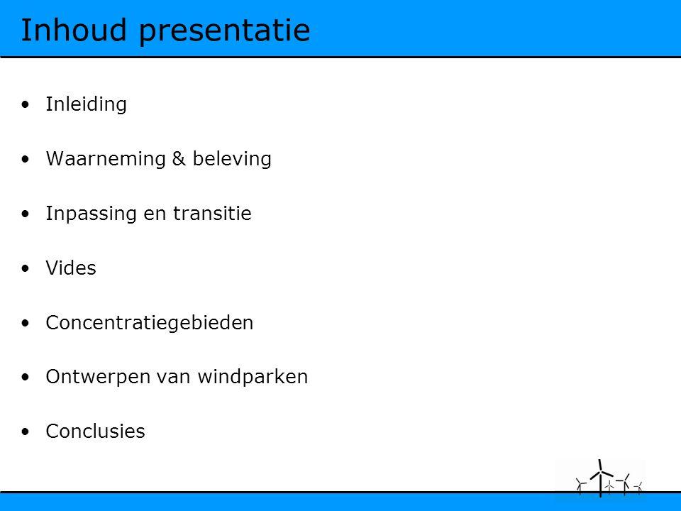 Inhoud presentatie Inleiding Waarneming & beleving Inpassing en transitie Vides Concentratiegebieden Ontwerpen van windparken Conclusies