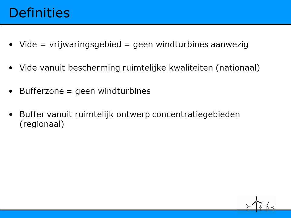 Definities Vide = vrijwaringsgebied = geen windturbines aanwezig Vide vanuit bescherming ruimtelijke kwaliteiten (nationaal) Bufferzone = geen windturbines Buffer vanuit ruimtelijk ontwerp concentratiegebieden (regionaal)