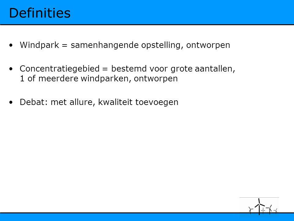 Definities Windpark = samenhangende opstelling, ontworpen Concentratiegebied = bestemd voor grote aantallen, 1 of meerdere windparken, ontworpen Debat: met allure, kwaliteit toevoegen