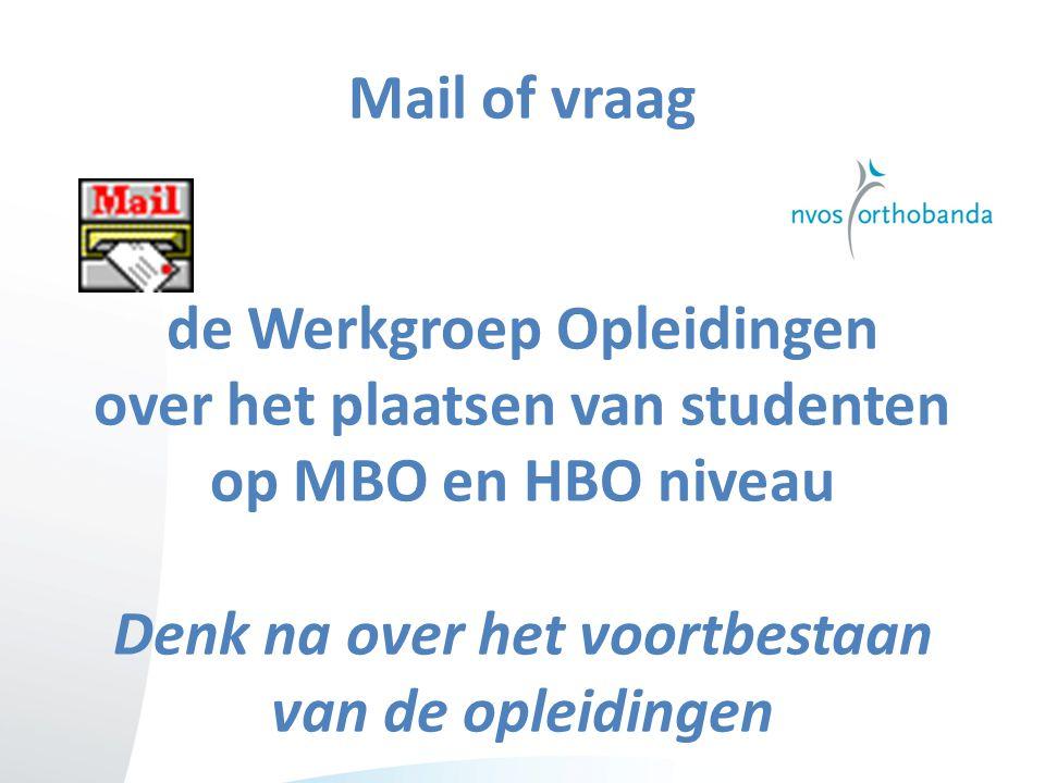 Mail of vraag de Werkgroep Opleidingen over het plaatsen van studenten op MBO en HBO niveau Denk na over het voortbestaan van de opleidingen