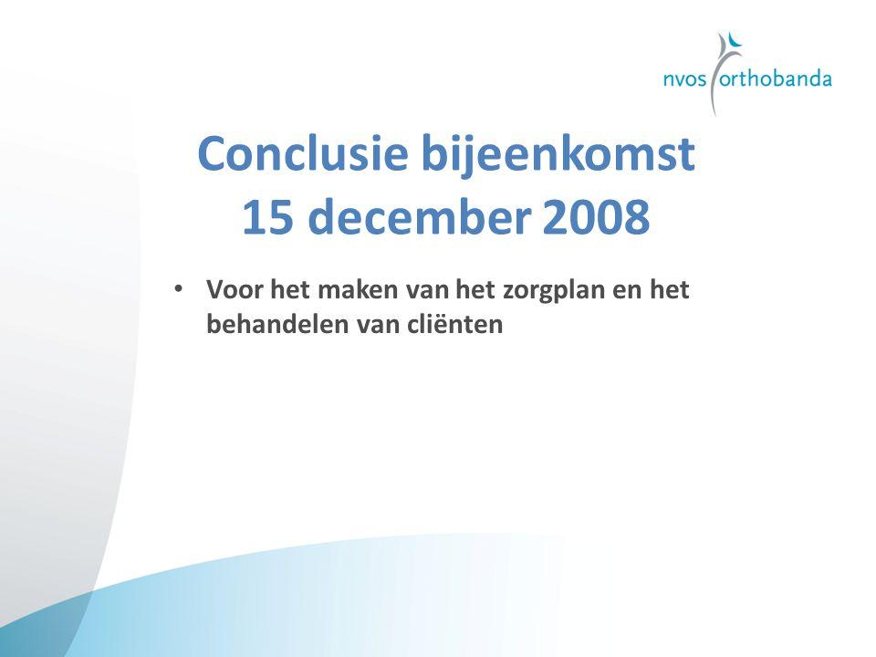 Conclusie bijeenkomst 15 december 2008 Voor het maken van het zorgplan en het behandelen van cliënten