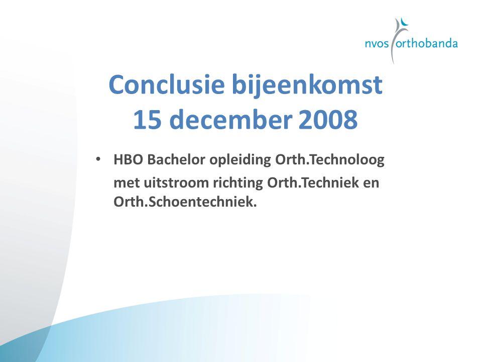 Conclusie bijeenkomst 15 december 2008 HBO Bachelor opleiding Orth.Technoloog met uitstroom richting Orth.Techniek en Orth.Schoentechniek.
