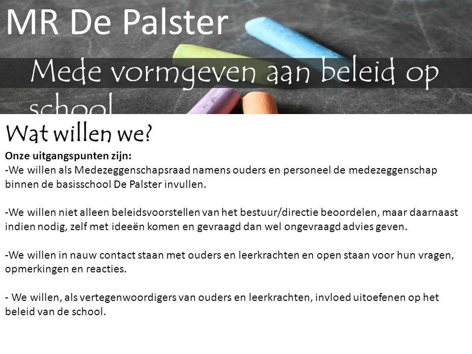 MR De Palster Mede vormgeven aan beleid op school Wat willen we? Onze uitgangspunten zijn: -We willen als Medezeggenschapsraad namens ouders en person