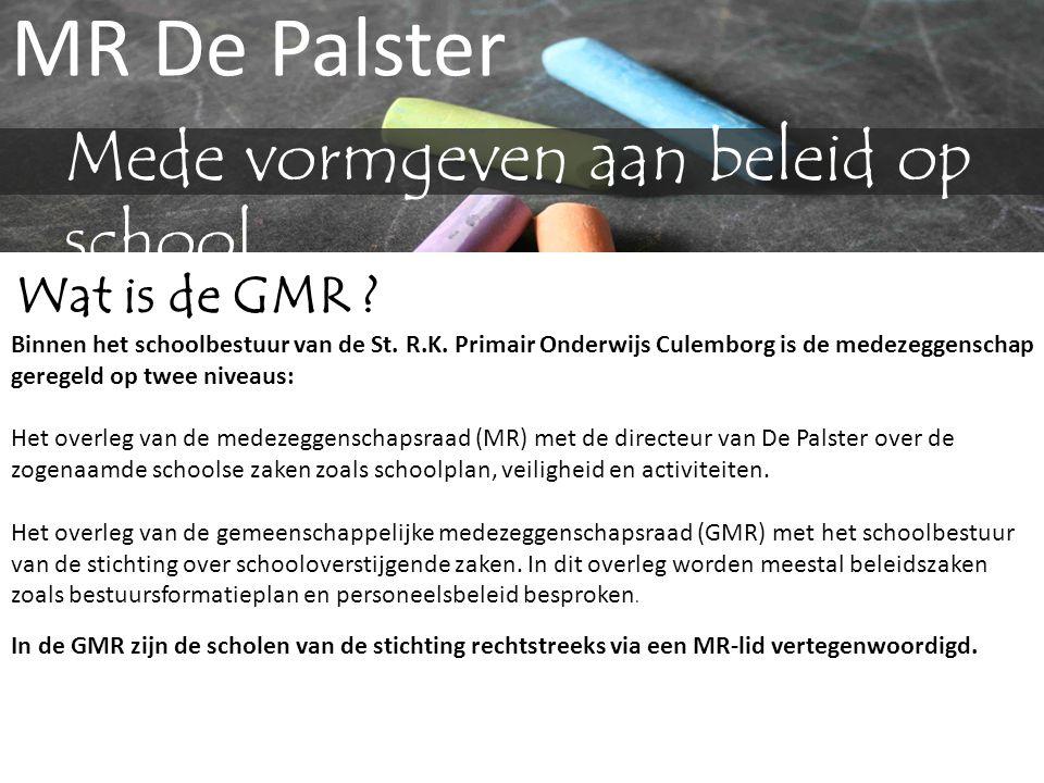 MR De Palster Mede vormgeven aan beleid op school Wat is de GMR ? Binnen het schoolbestuur van de St. R.K. Primair Onderwijs Culemborg is de medezegge