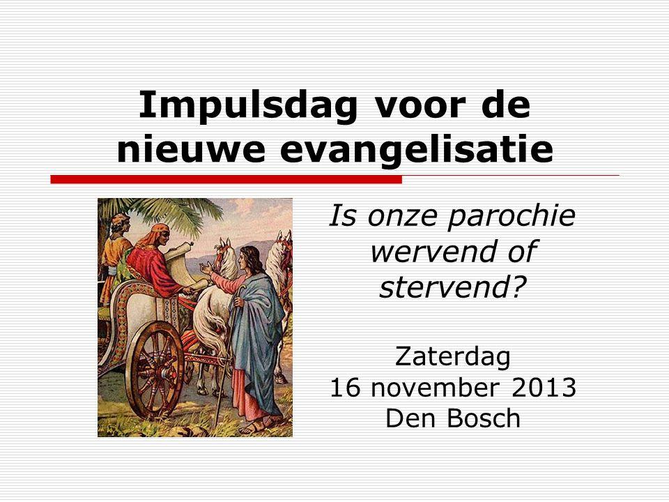 Impulsdag voor de nieuwe evangelisatie Is onze parochie wervend of stervend.