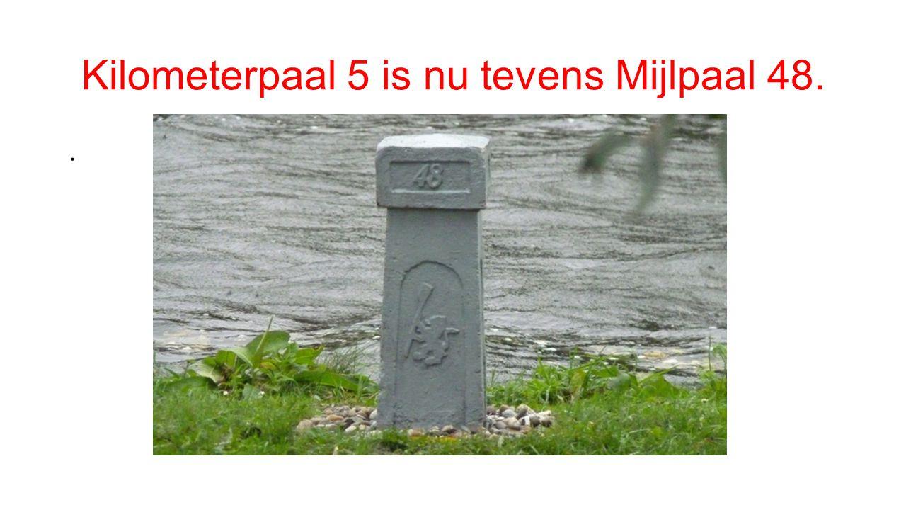 Kilometerpaal 5 is nu tevens Mijlpaal 48..