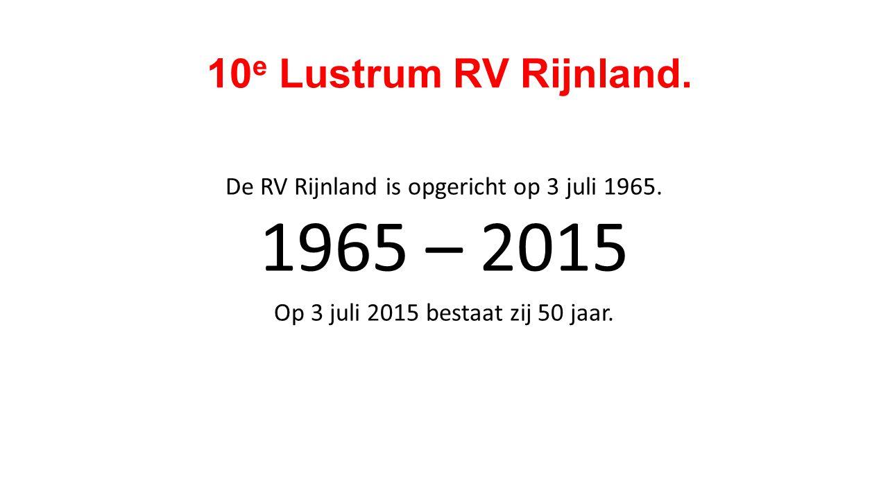 10 e Lustrum RV Rijnland. De RV Rijnland is opgericht op 3 juli 1965.