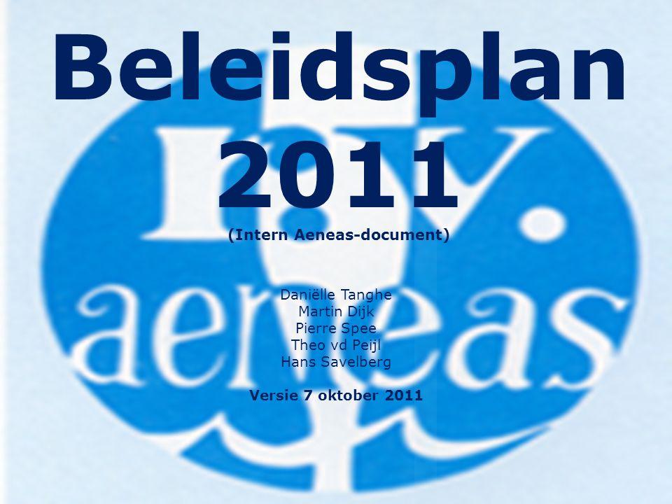 Beleidsplan 2011 (Intern Aeneas-document) Daniëlle Tanghe Martin Dijk Pierre Spee Theo vd Peijl Hans Savelberg Versie 7 oktober 2011