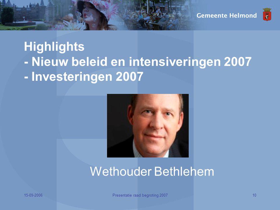 15-09-200610Presentatie raad begroting 2007 Highlights - Nieuw beleid en intensiveringen 2007 - Investeringen 2007 Wethouder Bethlehem