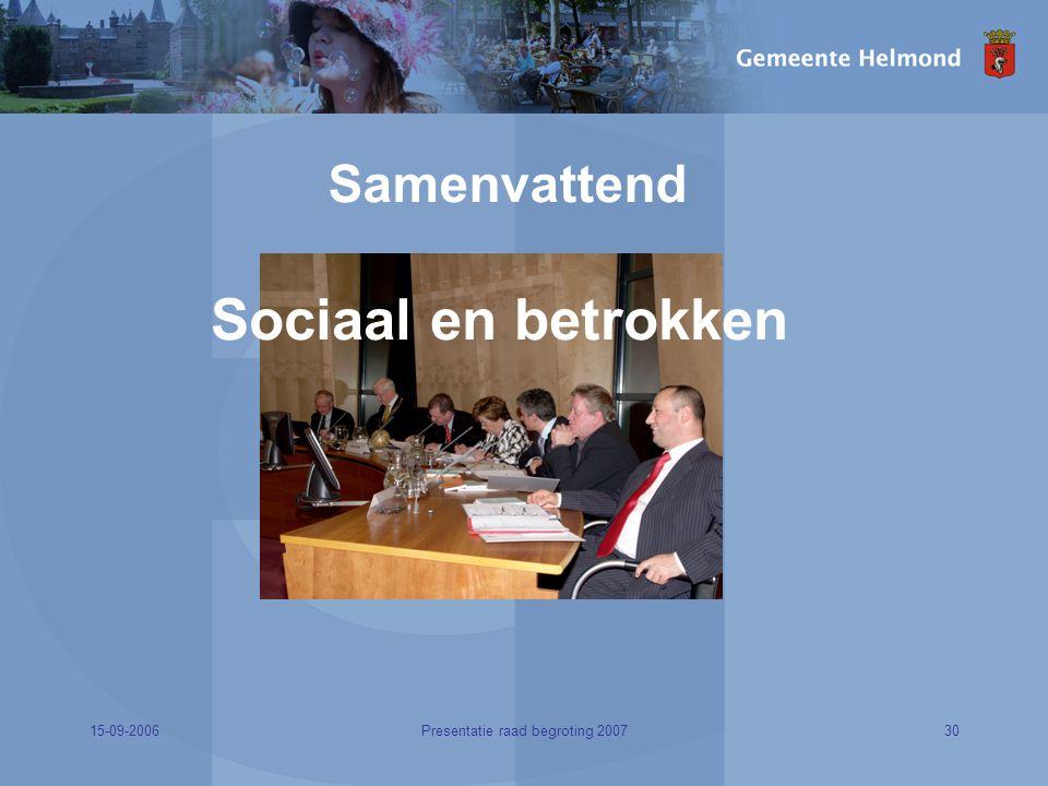 15-09-200630Presentatie raad begroting 2007 Samenvattend Sociaal en betrokken