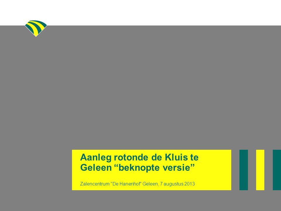 Aanleg rotonde de Kluis te Geleen beknopte versie Zalencentrum De Hanenhof Geleen, 7 augustus 2013