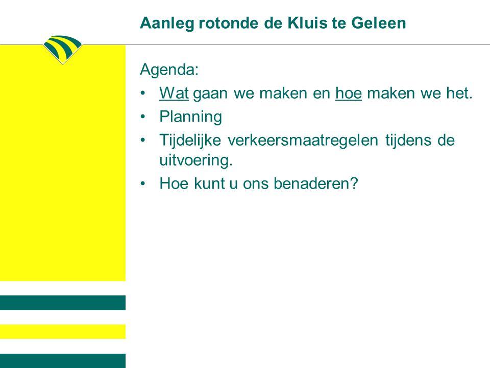 Aanleg rotonde de Kluis te Geleen Agenda: Wat gaan we maken en hoe maken we het.