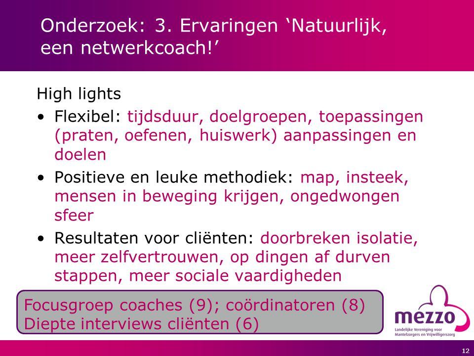 12 Onderzoek: 3. Ervaringen 'Natuurlijk, een netwerkcoach!' High lights Flexibel: tijdsduur, doelgroepen, toepassingen (praten, oefenen, huiswerk) aan