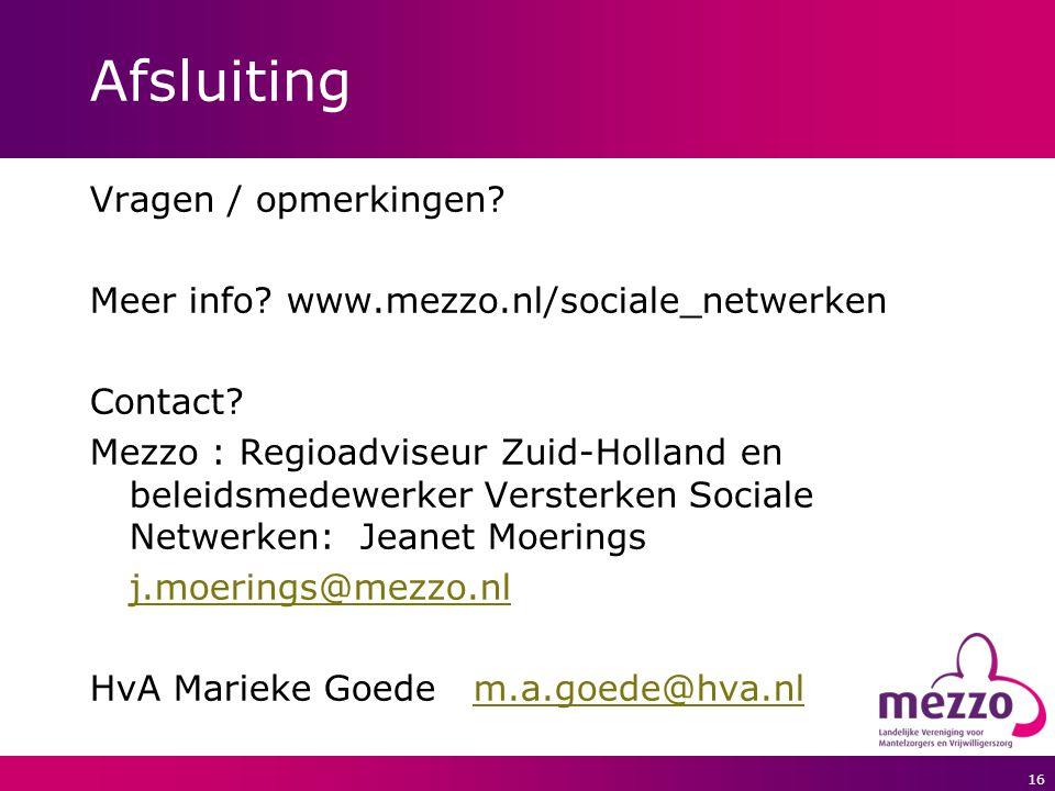 16 Afsluiting Vragen / opmerkingen? Meer info? www.mezzo.nl/sociale_netwerken Contact? Mezzo : Regioadviseur Zuid-Holland en beleidsmedewerker Verster