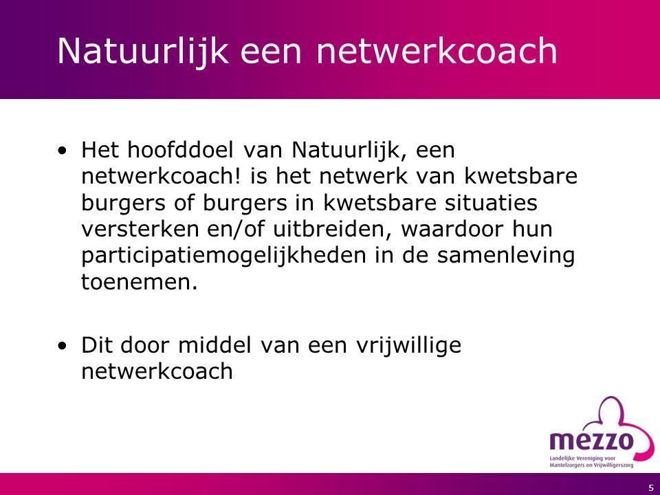 5 Natuurlijk een netwerkcoach Het hoofddoel van Natuurlijk, een netwerkcoach! is het netwerk van kwetsbare burgers of burgers in kwetsbare situaties v