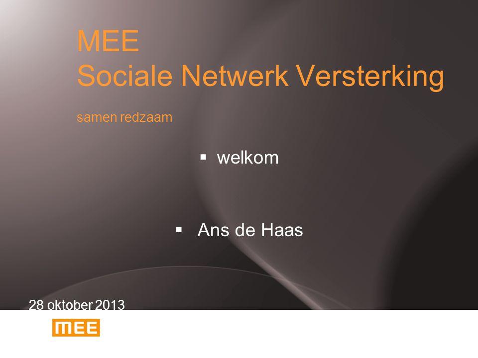 MEE Sociale Netwerk Versterking samen redzaam  welkom  Ans de Haas 28 oktober 2013