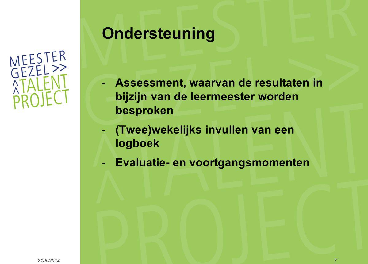 Ondersteuning -Assessment, waarvan de resultaten in bijzijn van de leermeester worden besproken -(Twee)wekelijks invullen van een logboek -Evaluatie- en voortgangsmomenten 21-8-20147