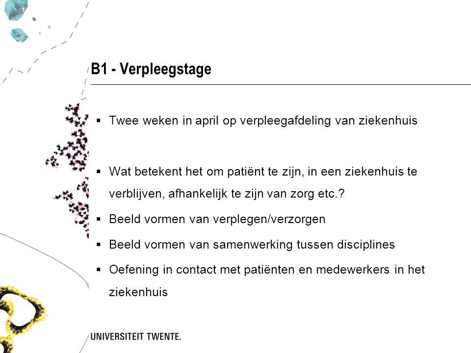 B3 – De medisch specialist  Twee weken in nov/dec in derde Bachelorjaar  Oriëntatie op complexiteit van zorg   Meelopen met medisch specialisten  Wat is er nodig om tot een diagnose/behandelplan te komen.