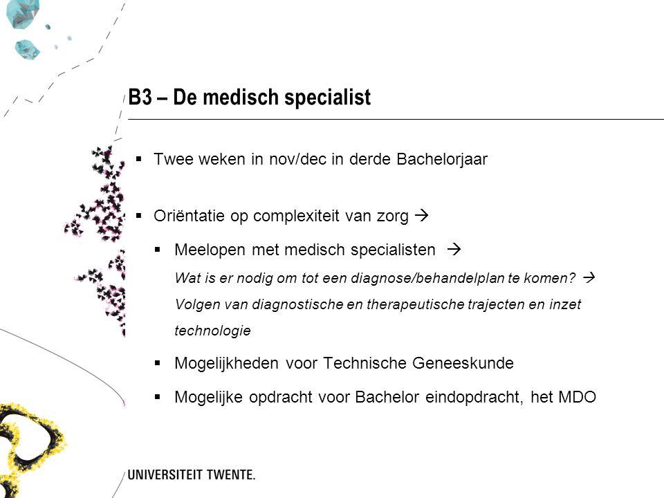 B3 – De medisch specialist  Twee weken in nov/dec in derde Bachelorjaar  Oriëntatie op complexiteit van zorg   Meelopen met medisch specialisten 