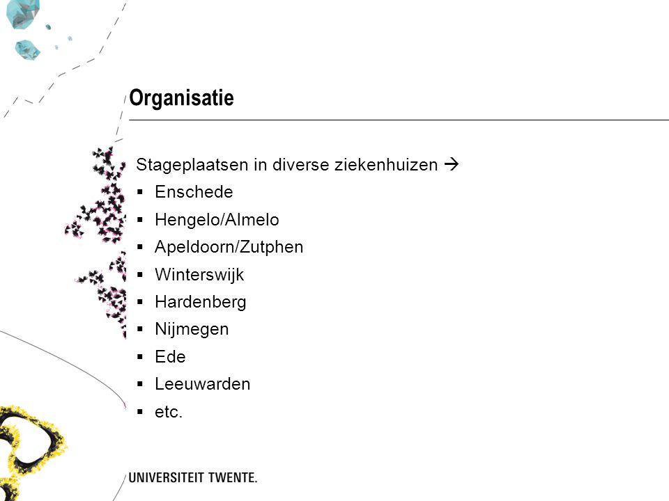 Organisatie Stageplaatsen in diverse ziekenhuizen   Enschede  Hengelo/Almelo  Apeldoorn/Zutphen  Winterswijk  Hardenberg  Nijmegen  Ede  Leeuwarden  etc.