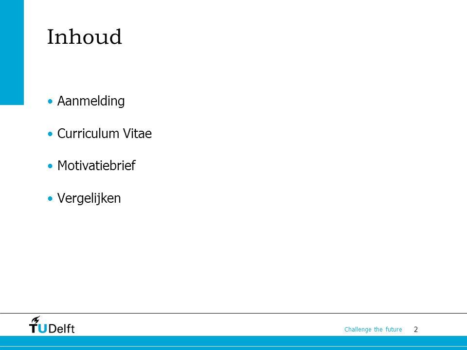 2 Challenge the future Inhoud Aanmelding Curriculum Vitae Motivatiebrief Vergelijken