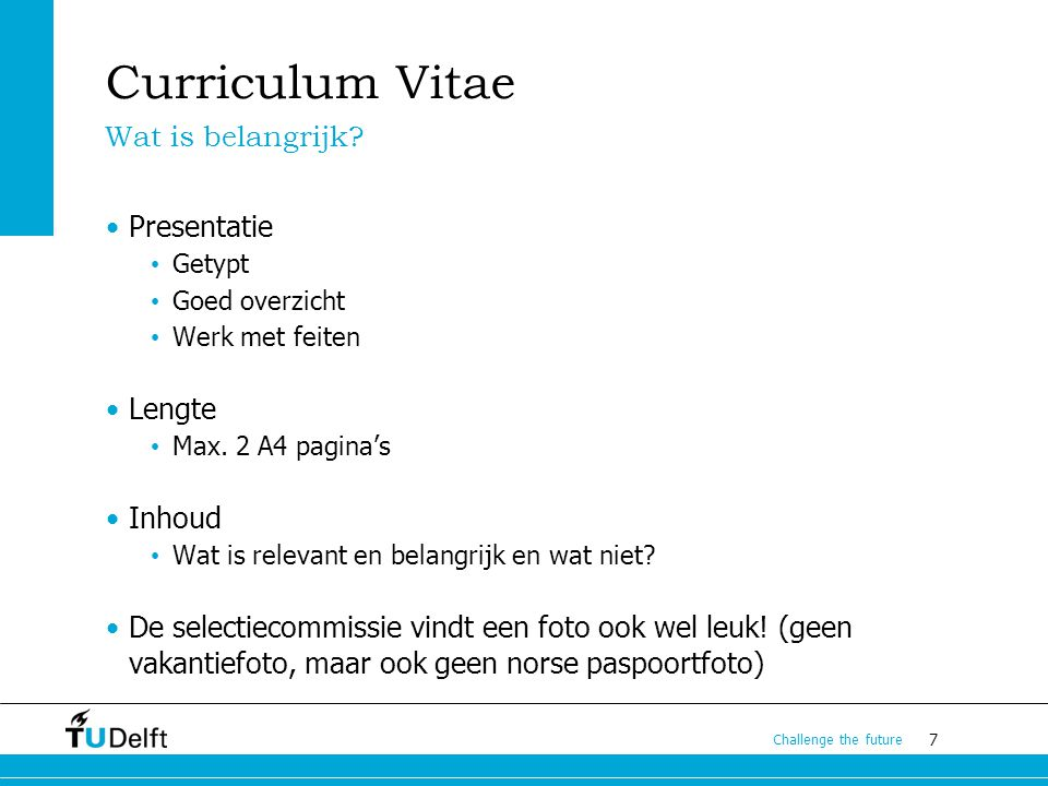 8 Challenge the future Curriculum Vitae Personalia Profile Education Experience Skills Hobbies/Interests Inhoud