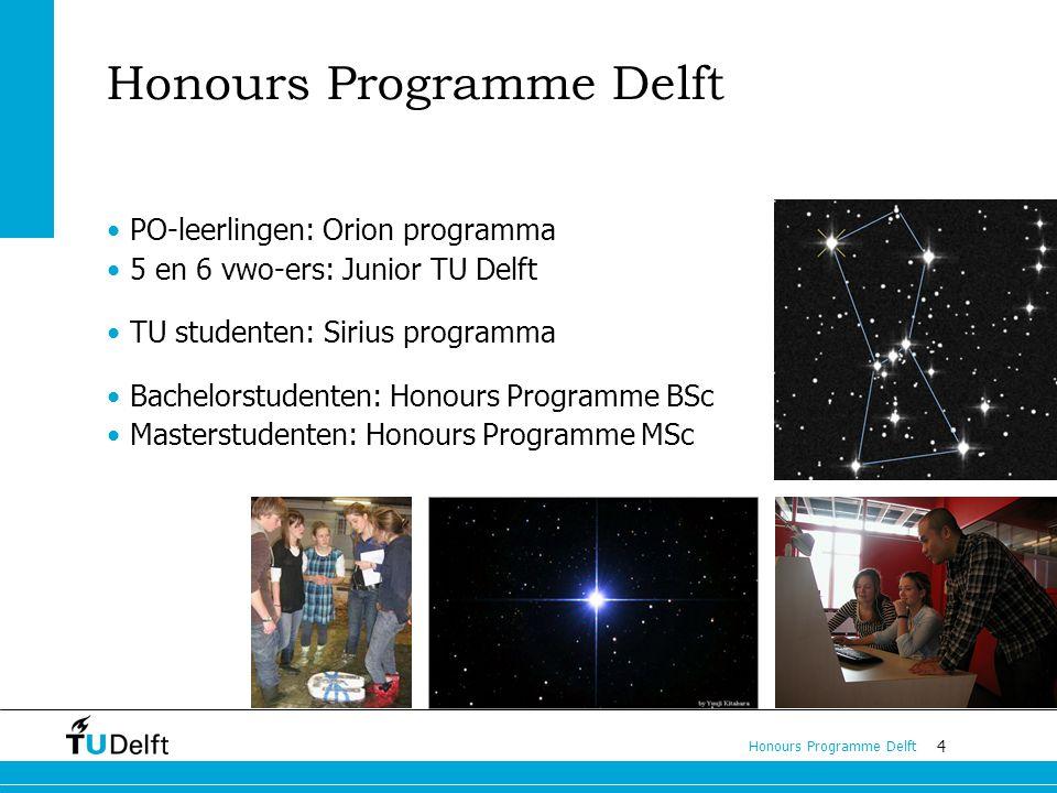 4 Honours Programme Delft PO-leerlingen: Orion programma 5 en 6 vwo-ers: Junior TU Delft TU studenten: Sirius programma Bachelorstudenten: Honours Programme BSc Masterstudenten: Honours Programme MSc