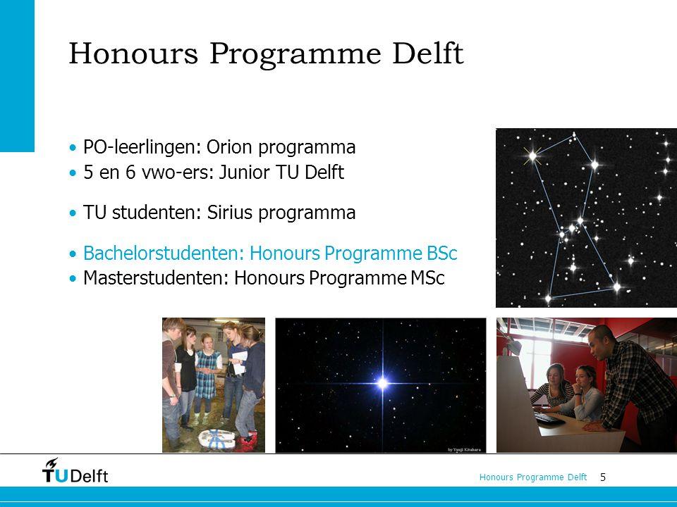 5 Honours Programme Delft PO-leerlingen: Orion programma 5 en 6 vwo-ers: Junior TU Delft TU studenten: Sirius programma Bachelorstudenten: Honours Programme BSc Masterstudenten: Honours Programme MSc