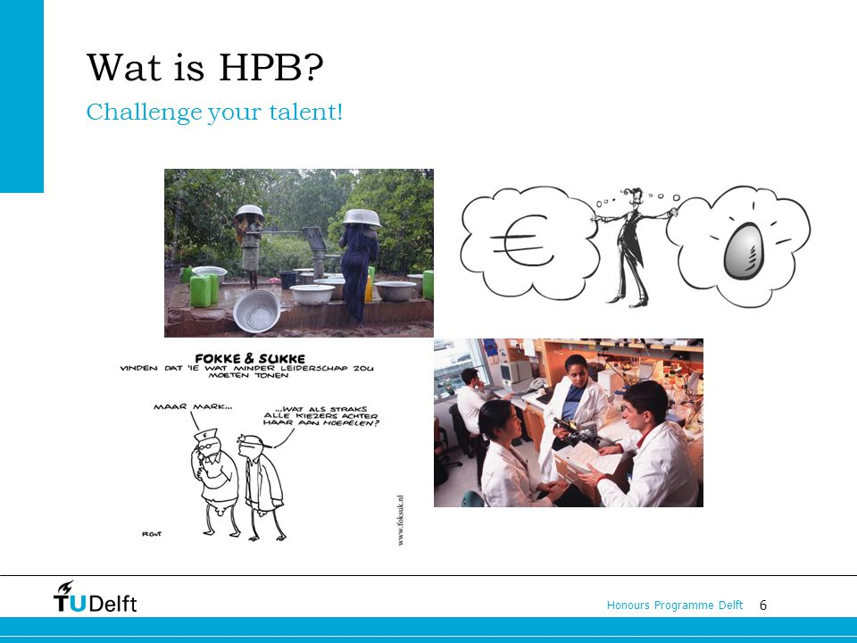 6 Honours Programme Delft Wat is HPB? Challenge your talent!
