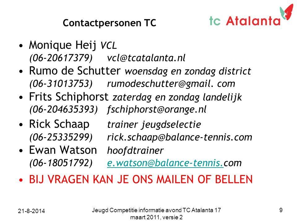 Contactpersonen TC Monique Heij VCL (06-20617379) vcl@tcatalanta.nl Rumo de Schutter woensdag en zondag district (06-31013753) rumodeschutter@gmail. c